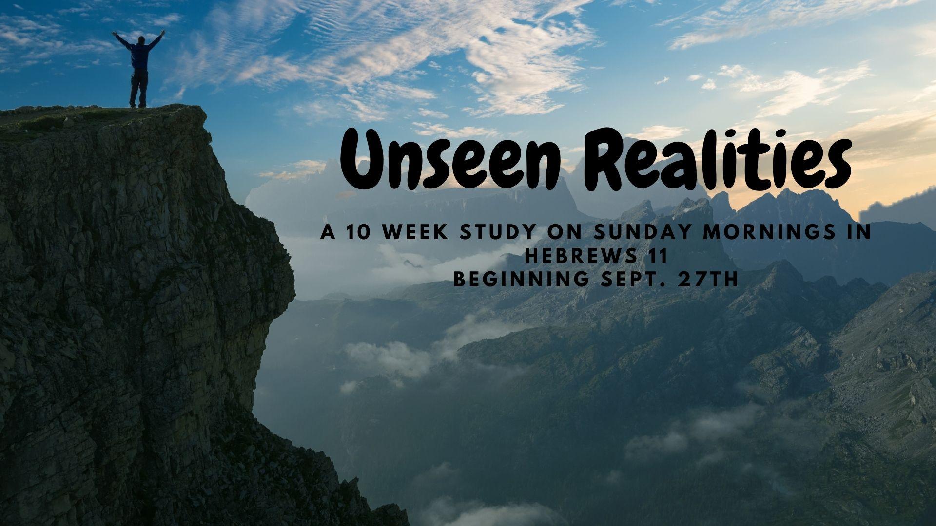 Unseen Realities – A 10 week series in Hebrews 11
